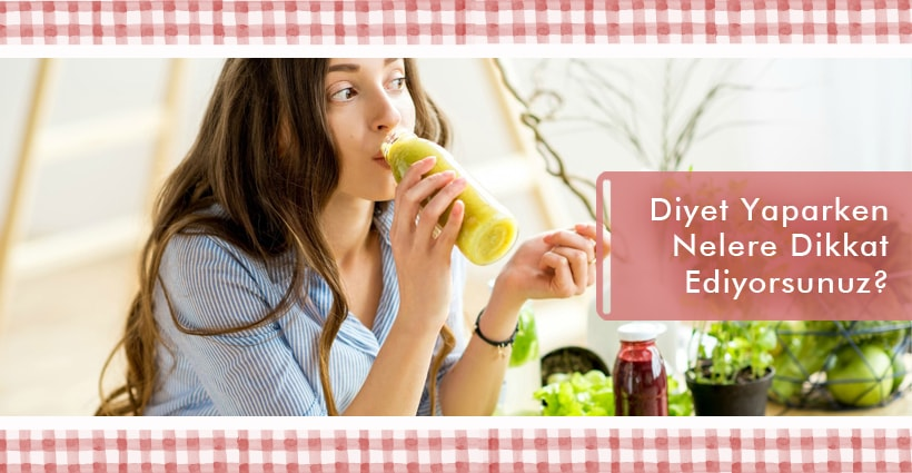 diyet yaparken nelere dikkat ediyorsunuz - Diyet Yaparken Nelere Dikkat Ediyorsunuz?